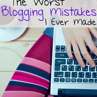 Blogging Mistakes: The Worst I've Made and How You Can Avoid Them