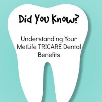 Take Advantage of Your MetLife TRICARE Dental Program Benefits